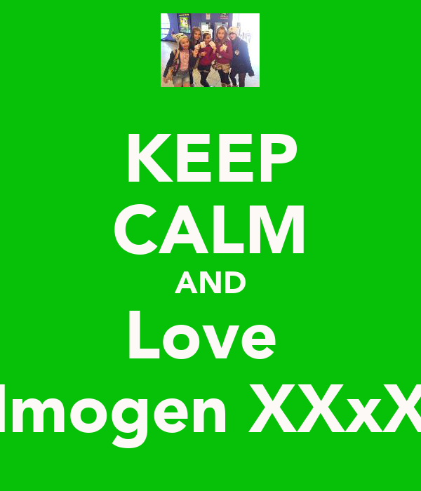 KEEP CALM AND Love  Imogen XXxX