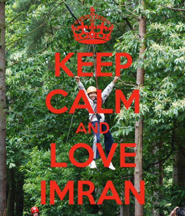 KEEP CALM AND LOVE IMRAN
