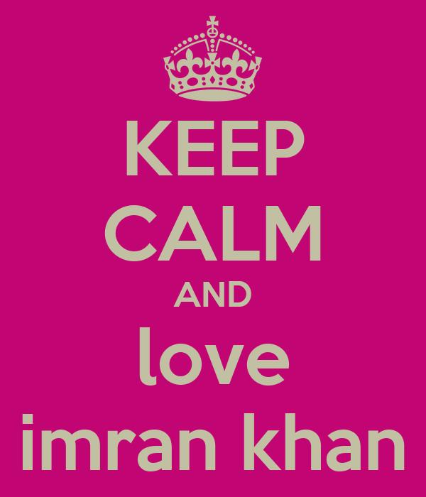 KEEP CALM AND love imran khan