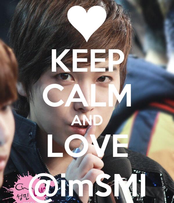 KEEP CALM AND LOVE @imSMI