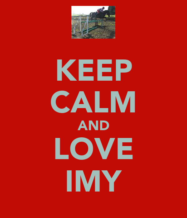 KEEP CALM AND LOVE IMY