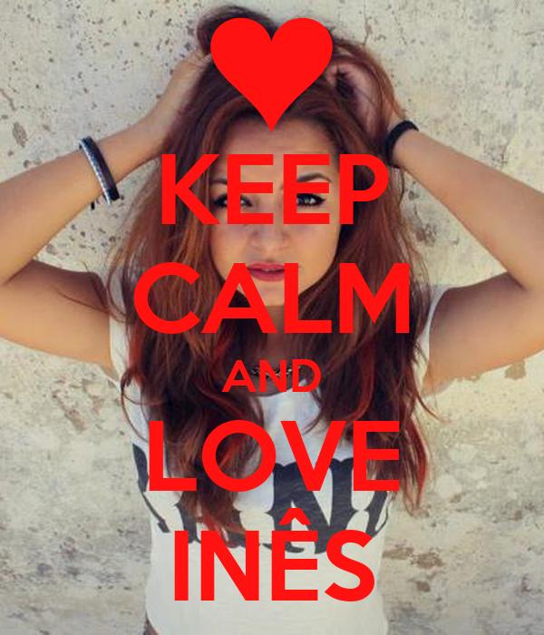 KEEP CALM AND LOVE INÊS