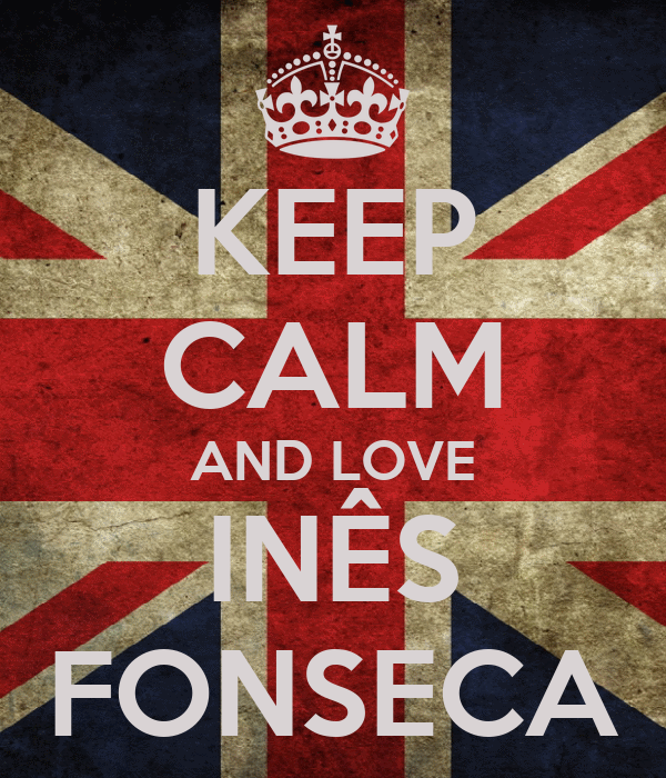 KEEP CALM AND LOVE INÊS FONSECA