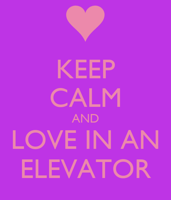 KEEP CALM AND LOVE IN AN ELEVATOR