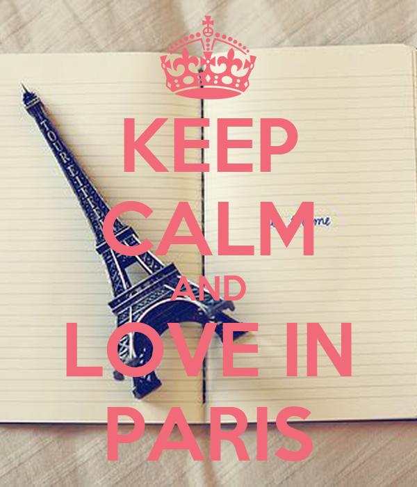 KEEP CALM AND LOVE IN PARIS