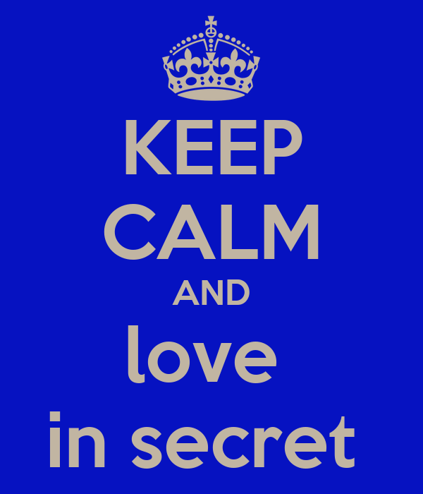KEEP CALM AND love  in secret