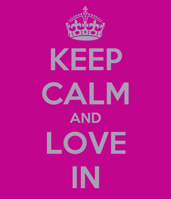 KEEP CALM AND LOVE IN