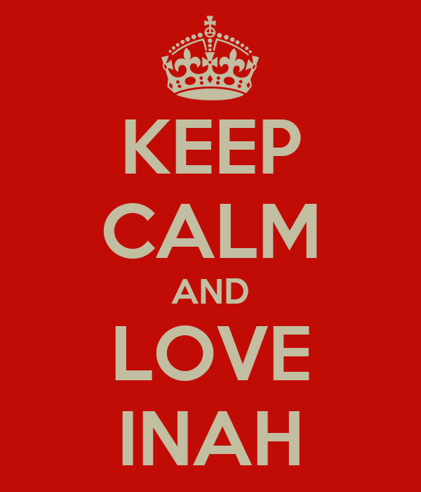 KEEP CALM AND LOVE INAH