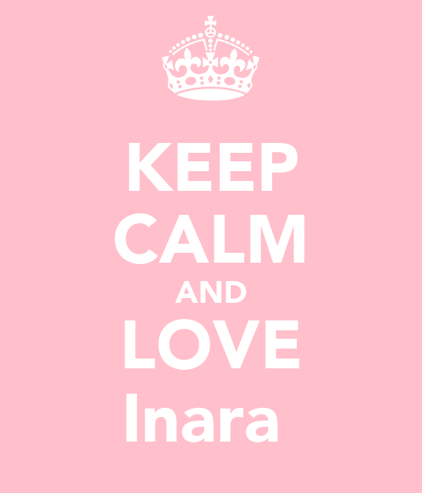 KEEP CALM AND LOVE Inara