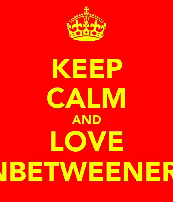 KEEP CALM AND LOVE INBETWEENERS