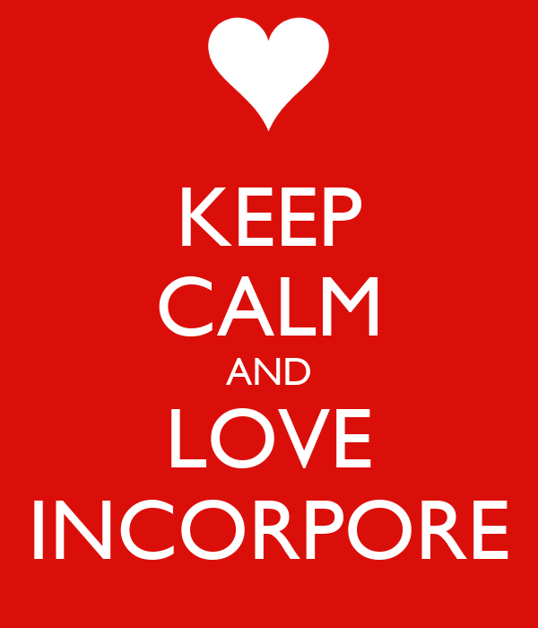 KEEP CALM AND LOVE INCORPORE