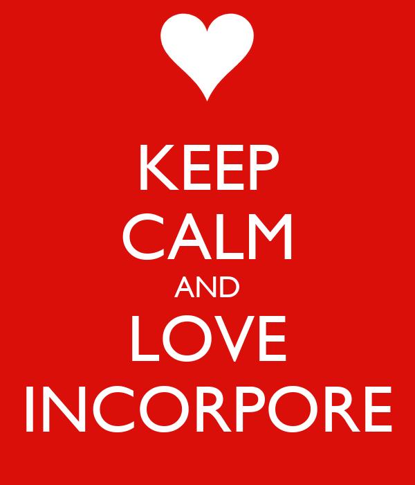KEEP CALM AND LOVE INCORPORE