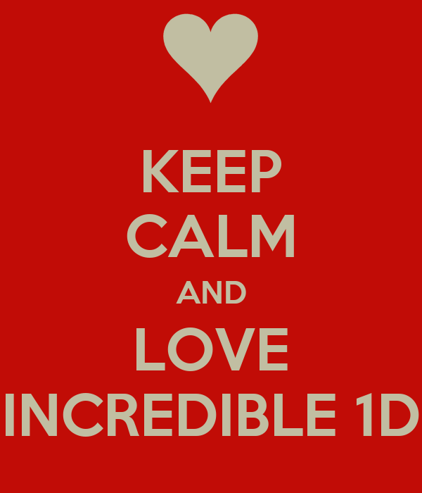 KEEP CALM AND LOVE INCREDIBLE 1D