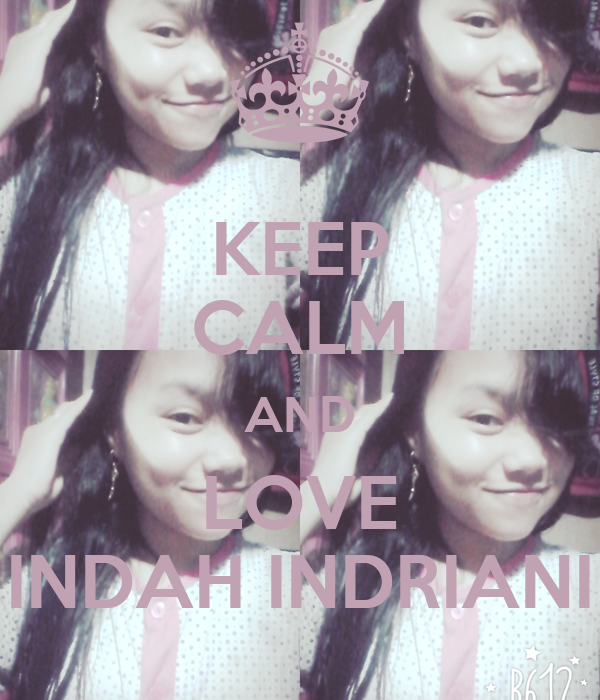 KEEP CALM AND LOVE INDAH INDRIANI