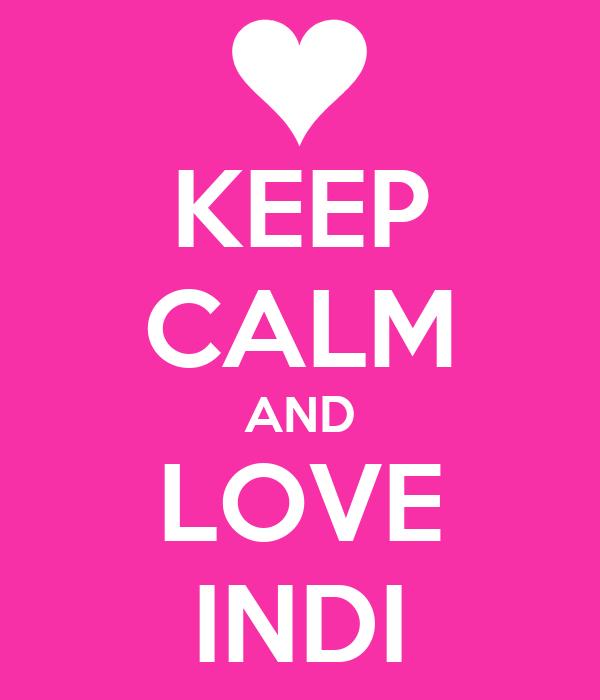 KEEP CALM AND LOVE INDI