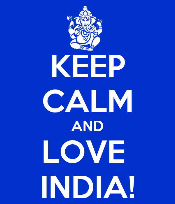 KEEP CALM AND LOVE  INDIA!
