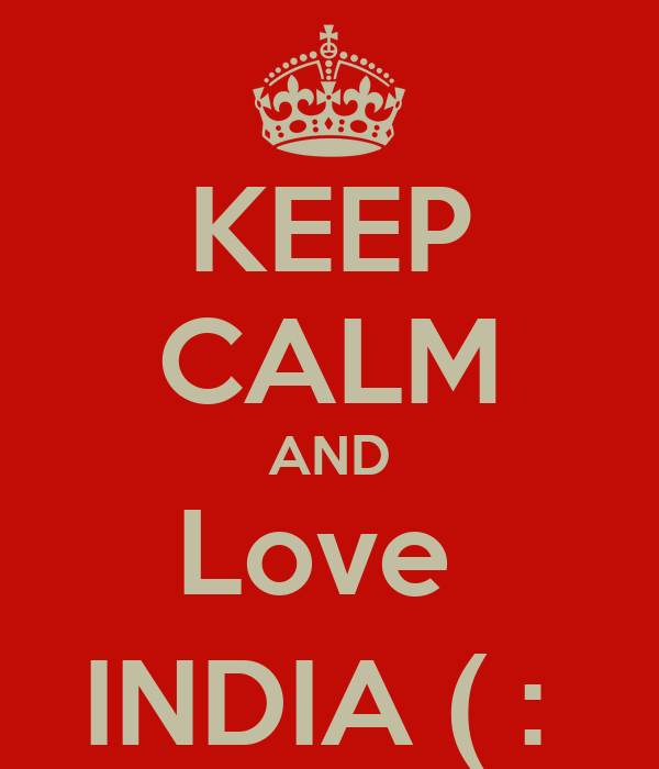 KEEP CALM AND Love  INDIA ( :