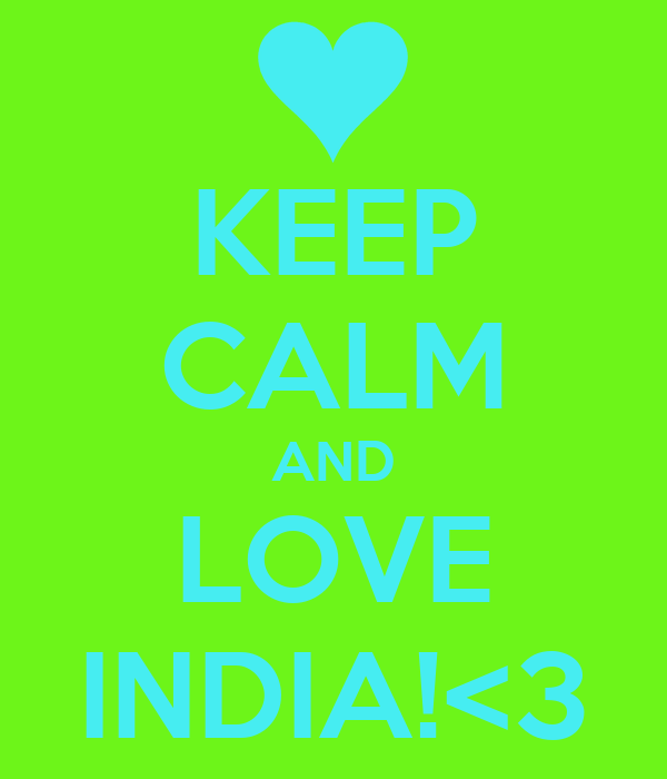 KEEP CALM AND LOVE INDIA!<3