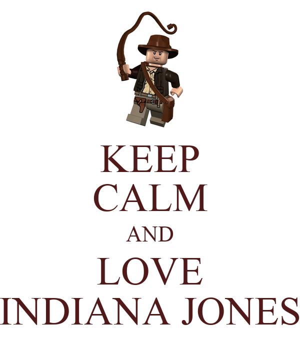 KEEP CALM AND LOVE INDIANA JONES