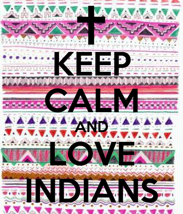 KEEP CALM AND LOVE INDIANS