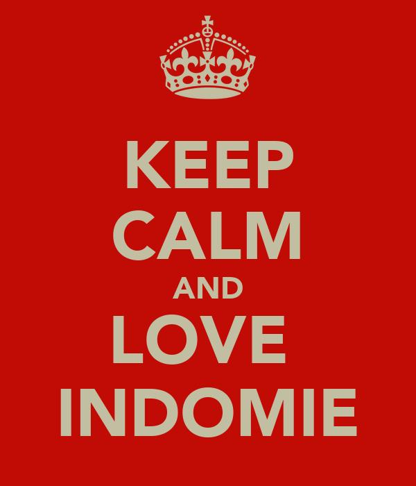 KEEP CALM AND LOVE  INDOMIE