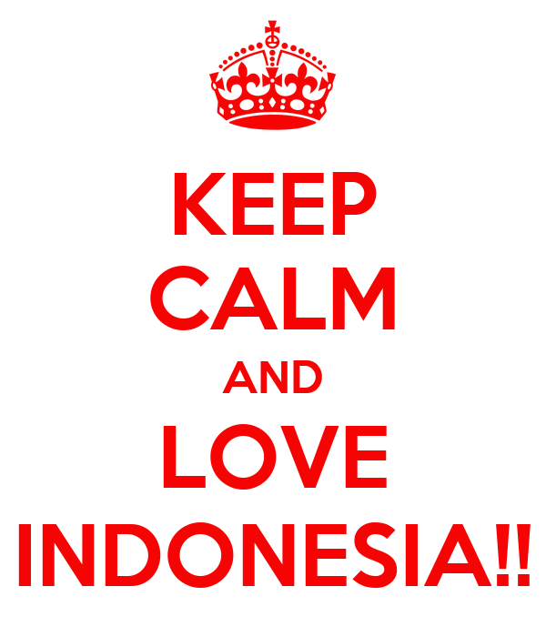 KEEP CALM AND LOVE INDONESIA!!