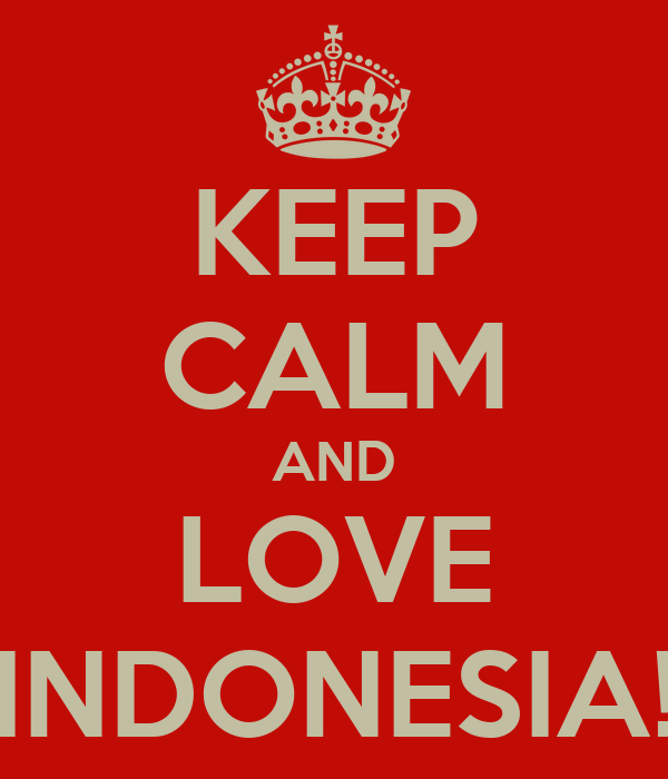 KEEP CALM AND LOVE INDONESIA!