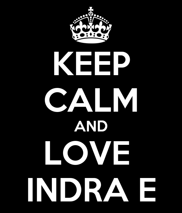 KEEP CALM AND LOVE  INDRA E