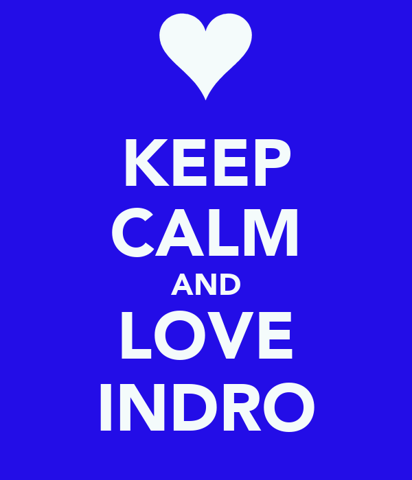 KEEP CALM AND LOVE INDRO