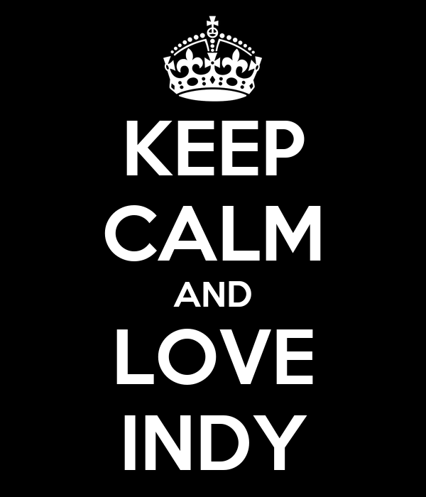 KEEP CALM AND LOVE INDY