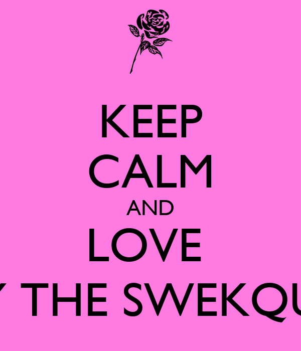 KEEP CALM AND LOVE  INDY THE SWEKQUEEN