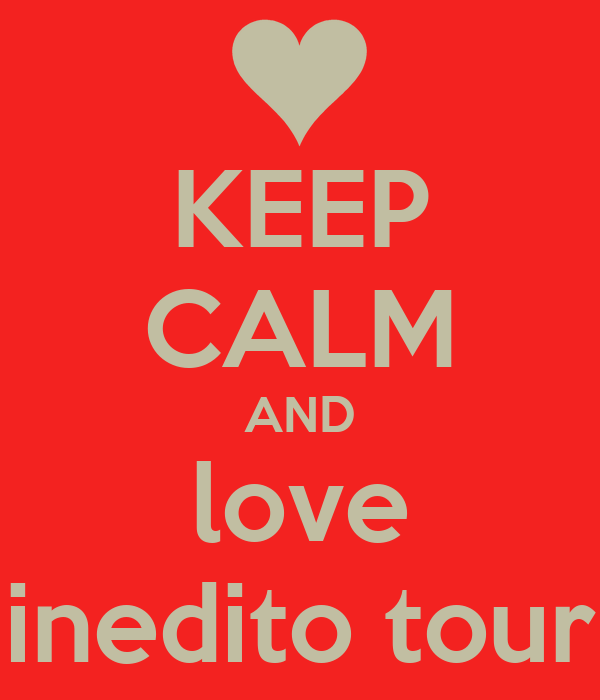 KEEP CALM AND love inedito tour
