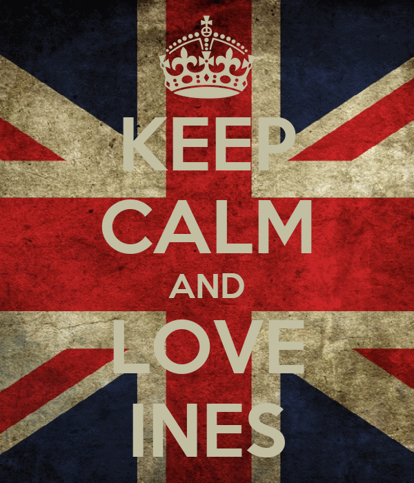 KEEP CALM AND LOVE INES