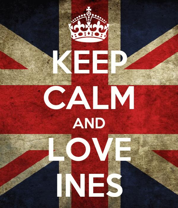 KEEP CALM AND LOVE INES
