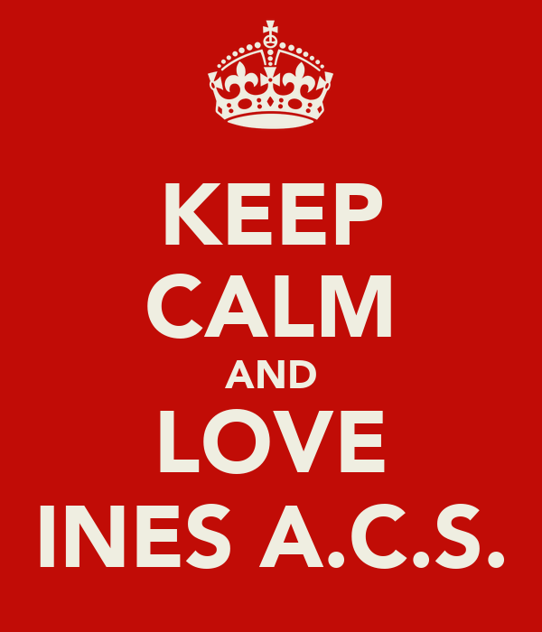 KEEP CALM AND LOVE INES A.C.S.