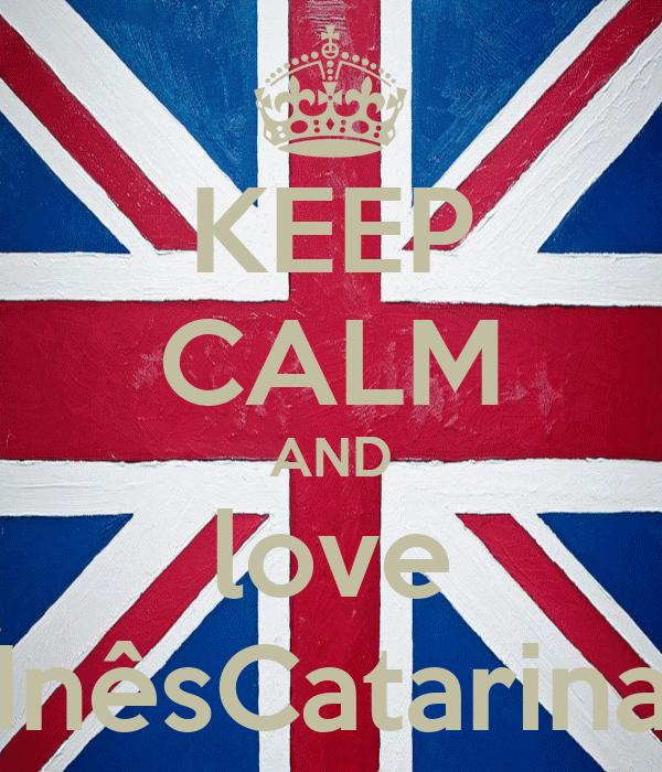 KEEP CALM AND love InêsCatarina