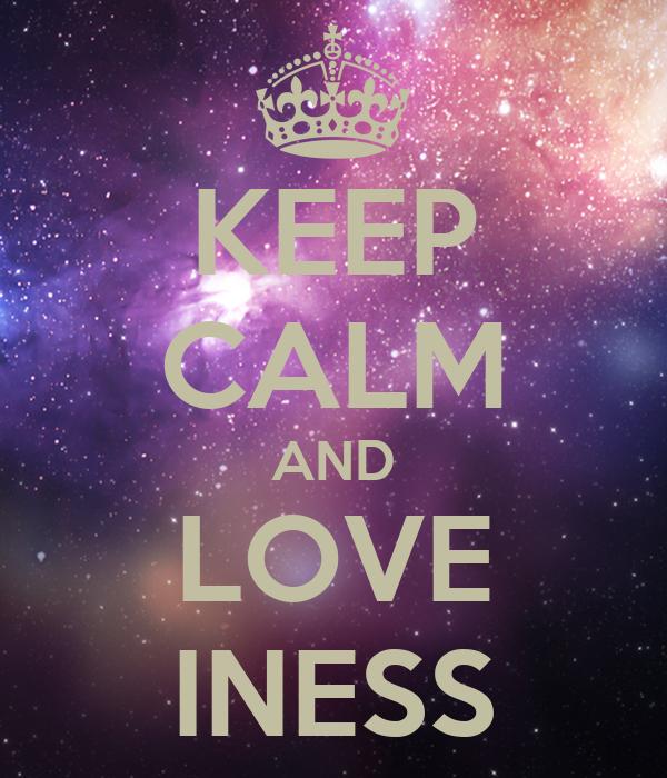 KEEP CALM AND LOVE INESS