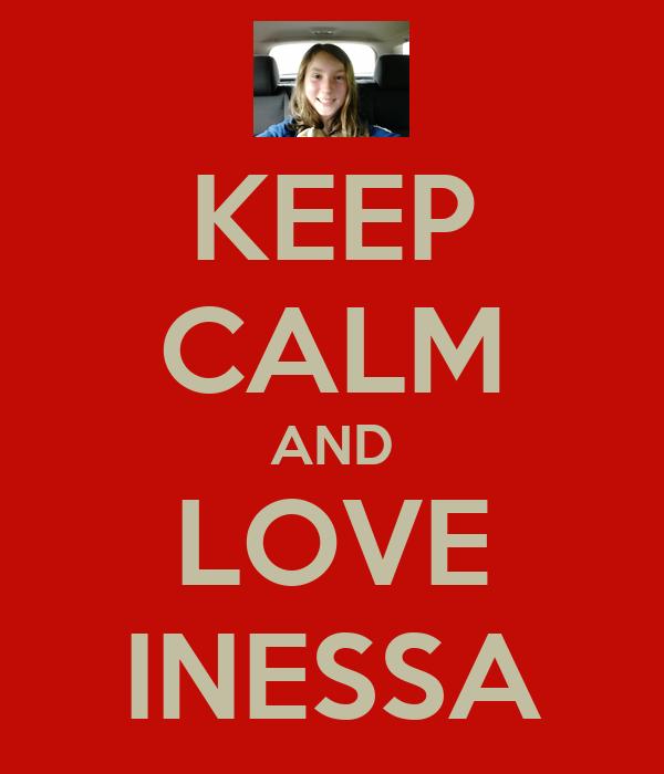 KEEP CALM AND LOVE INESSA