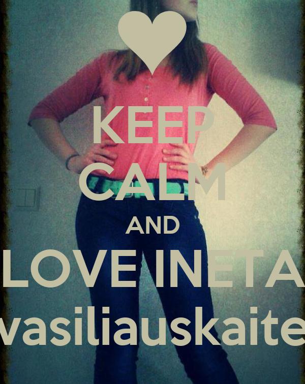KEEP CALM AND LOVE INETA vasiliauskaite