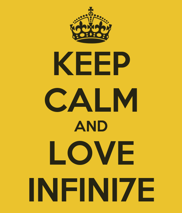 KEEP CALM AND LOVE INFINI7E