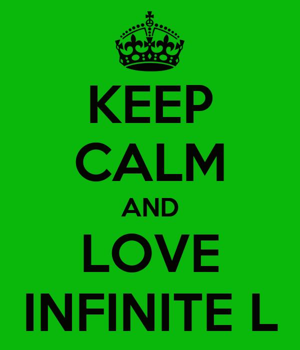 KEEP CALM AND LOVE INFINITE L