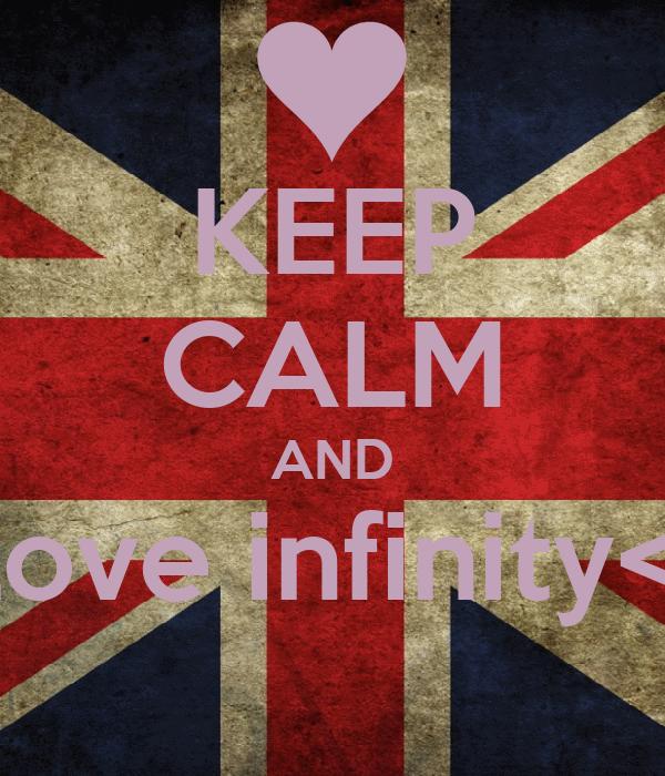 KEEP CALM AND  Love infinity<3
