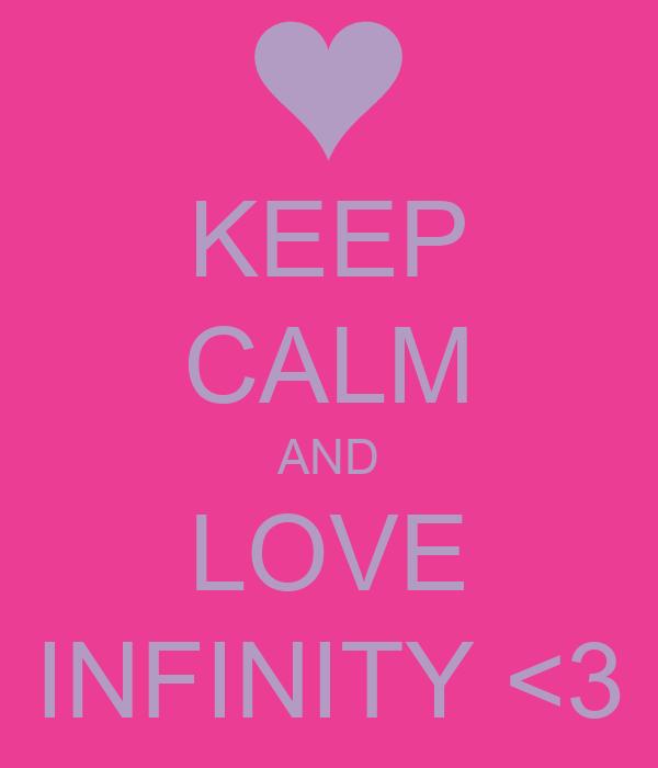 KEEP CALM AND LOVE INFINITY <3