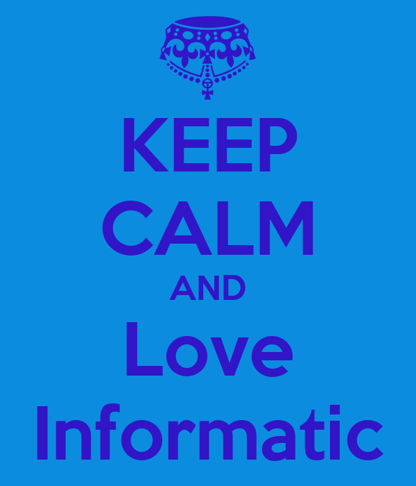 KEEP CALM AND Love Informatic