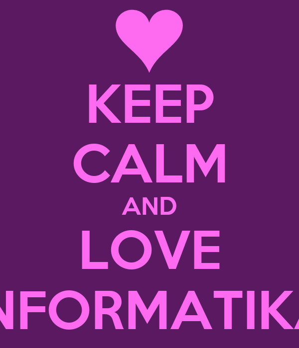 KEEP CALM AND LOVE INFORMATIKA