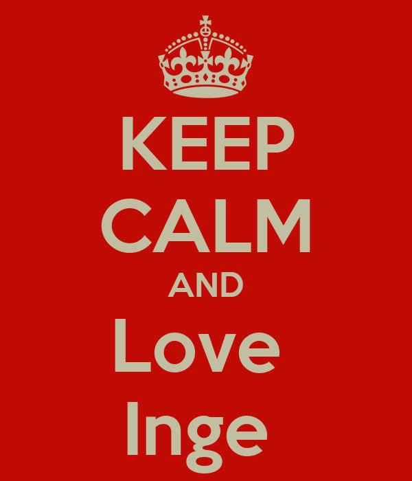 KEEP CALM AND Love  Inge
