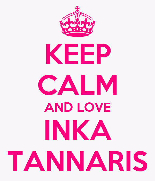 KEEP CALM AND LOVE INKA TANNARIS