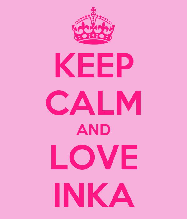 KEEP CALM AND LOVE INKA