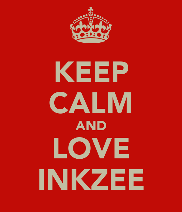KEEP CALM AND LOVE INKZEE
