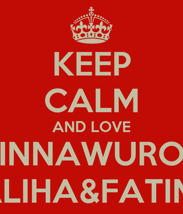 KEEP CALM AND LOVE INNAWURO SALIHA&FATIMA